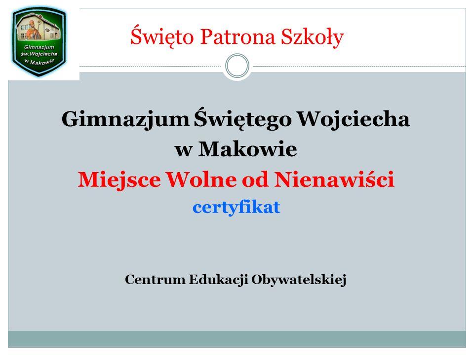 Święto Patrona Szkoły Gimnazjum Świętego Wojciecha w Makowie Miejsce Wolne od Nienawiści certyfikat Centrum Edukacji Obywatelskiej
