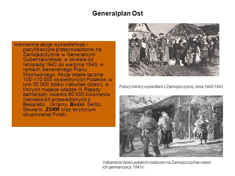 Generalplan Ost niemieckie akcje wysiedleńcze i pacyfikacyjne przeprowadzone na Zamojszczyźnie w Generalnym Gubernatorstwie, w okresie od listopada 1942 do sierpnia 1943, w ramach Generalnego Planu Wschodniego.