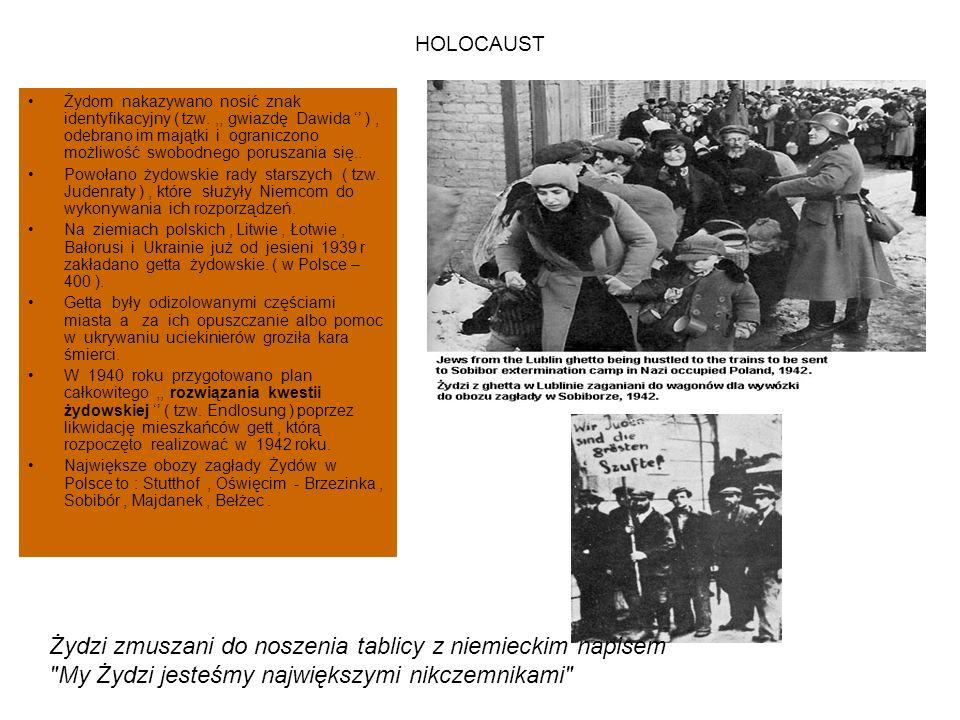 HOLOCAUST Żydom nakazywano nosić znak identyfikacyjny ( tzw.,, gwiazdę Dawida '' ), odebrano im majątki i ograniczono możliwość swobodnego poruszania się..