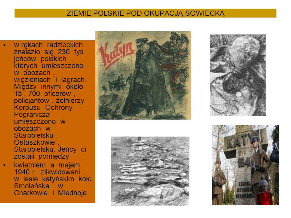 ZIEMIE POLSKIE POD OKUPACJĄ SOWIECKĄ w rękach radzieckich znalazło się 230 tyś jeńców polskich, których umieszczono w obozach, więzieniach i łagrach.