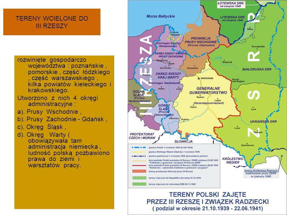 TERENY WCIELONE DO III RZESZY rozwinięte gospodarczo województwa : poznańskie, pomorskie, część łódzkiego, część warszawskiego, kilka powiatów kieleckiego i krakowskiego.