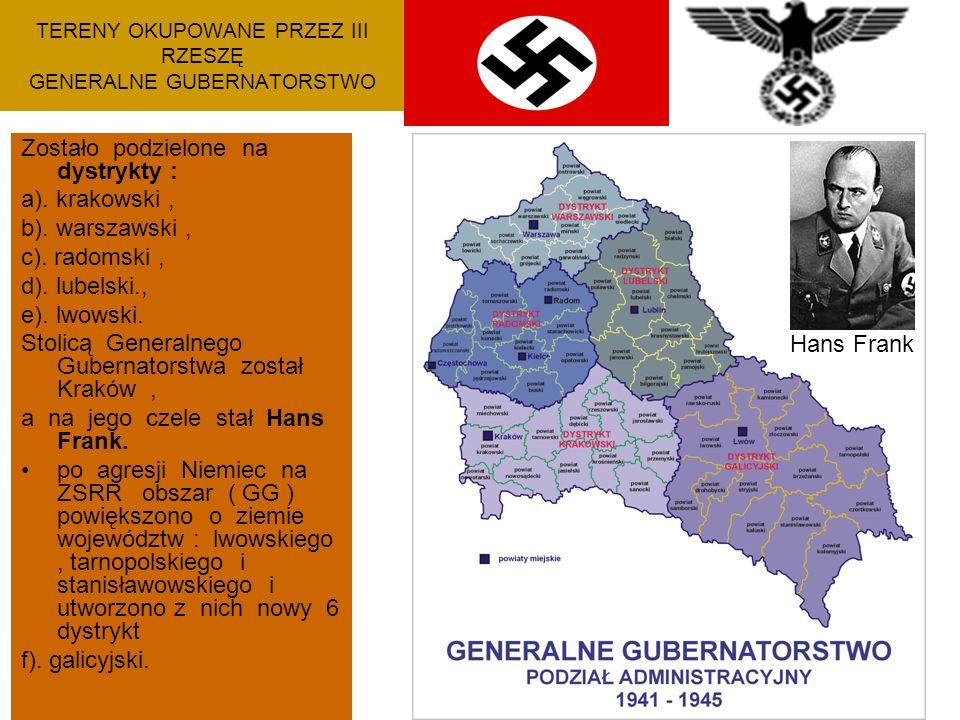 TERENY OKUPOWANE PRZEZ III RZESZĘ GENERALNE GUBERNATORSTWO Zostało podzielone na dystrykty : a).