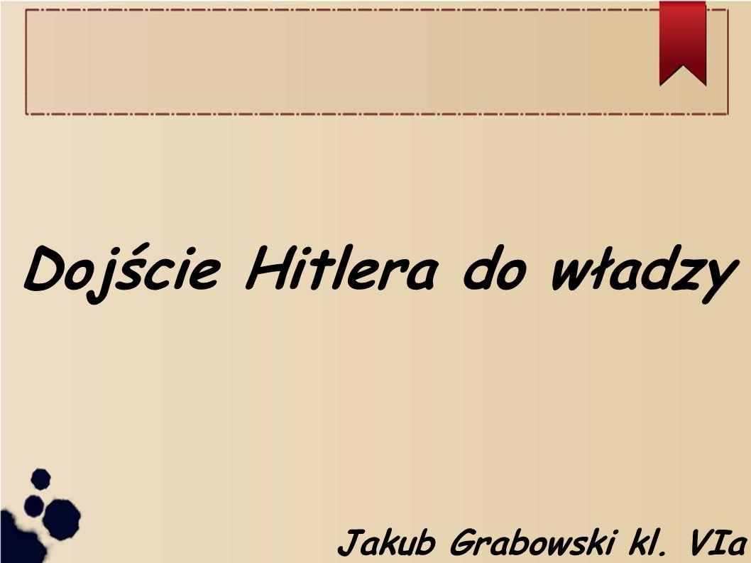 Dojście Hitlera do władzy Jakub Grabowski kl. VIa