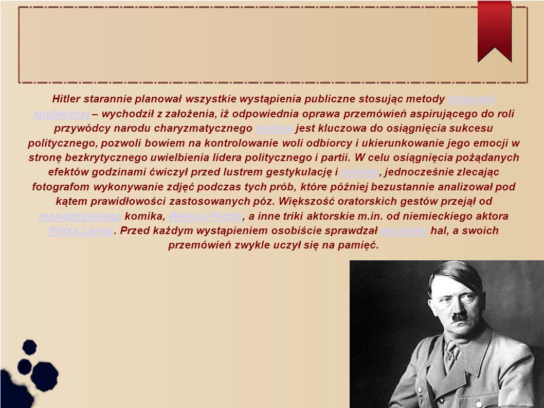 Hitler starannie planował wszystkie wystąpienia publiczne stosując metody inżynierii społecznej – wychodził z założenia, iż odpowiednia oprawa przemówień aspirującego do roli przywódcy narodu charyzmatycznego oratora jest kluczowa do osiągnięcia sukcesu politycznego, pozwoli bowiem na kontrolowanie woli odbiorcy i ukierunkowanie jego emocji w stronę bezkrytycznego uwielbienia lidera politycznego i partii.