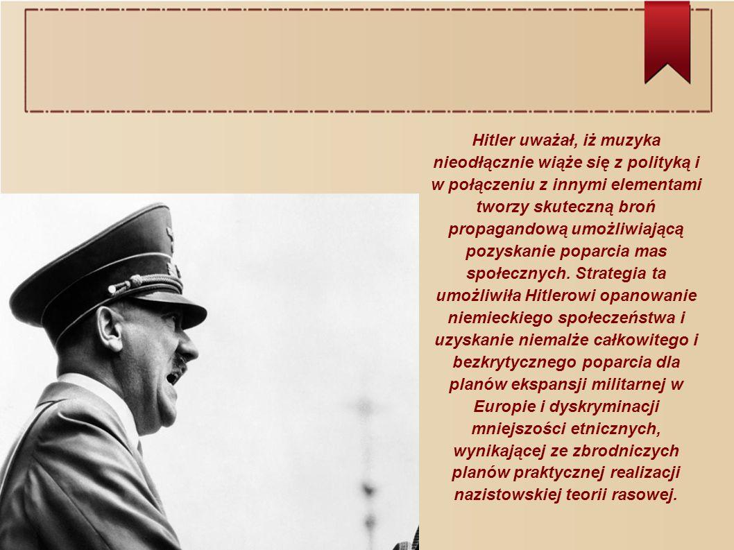 Hitler uważał, iż muzyka nieodłącznie wiąże się z polityką i w połączeniu z innymi elementami tworzy skuteczną broń propagandową umożliwiającą pozyskanie poparcia mas społecznych.
