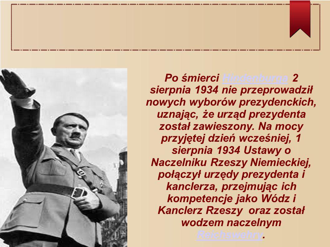 Po śmierci Hindenburga 2 sierpnia 1934 nie przeprowadził nowych wyborów prezydenckich, uznając, że urząd prezydenta został zawieszony.
