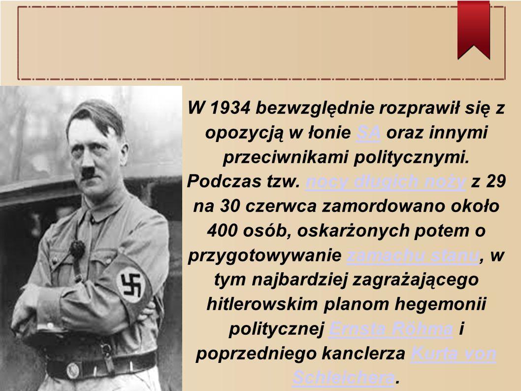 W 1934 bezwzględnie rozprawił się z opozycją w łonie SA oraz innymi przeciwnikami politycznymi.