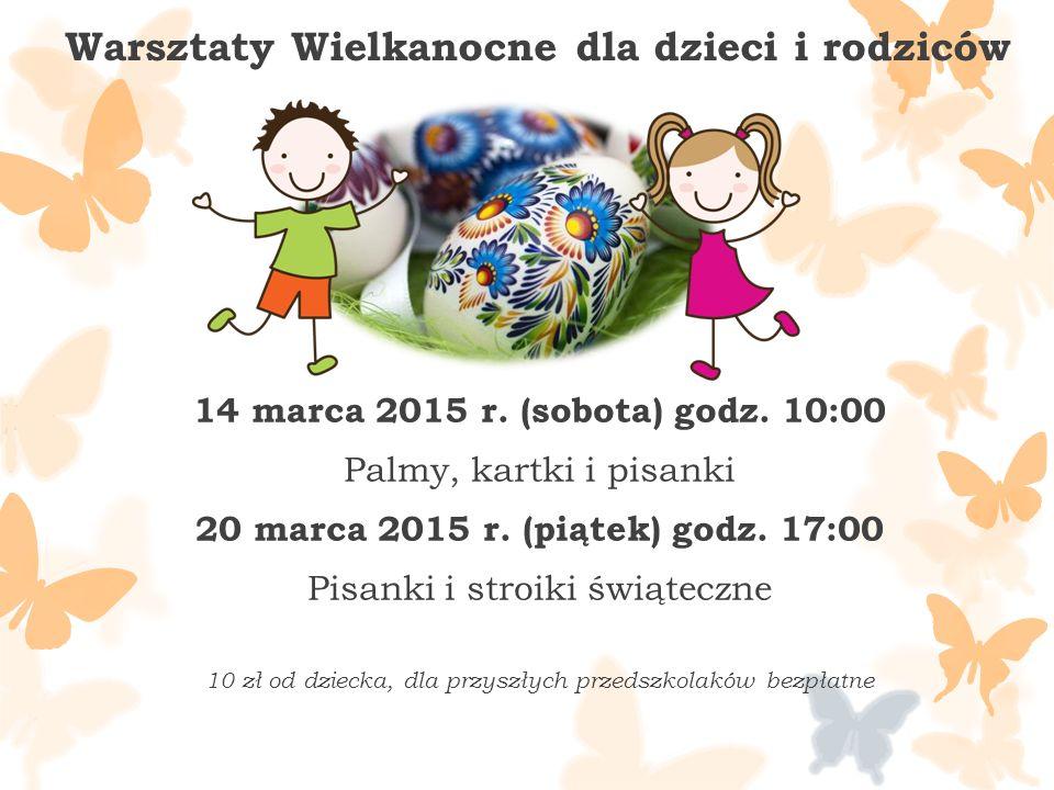 Warsztaty Wielkanocne dla dzieci i rodziców 14 marca 2015 r.