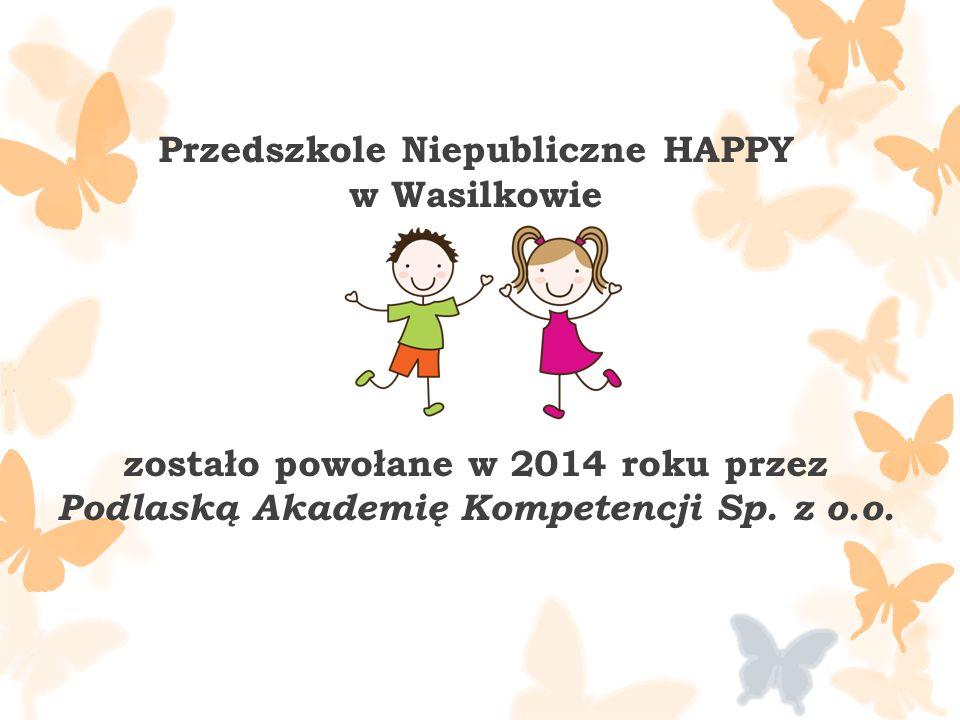 Przedszkole Niepubliczne HAPPY w Wasilkowie zostało powołane w 2014 roku przez Podlaską Akademię Kompetencji Sp.