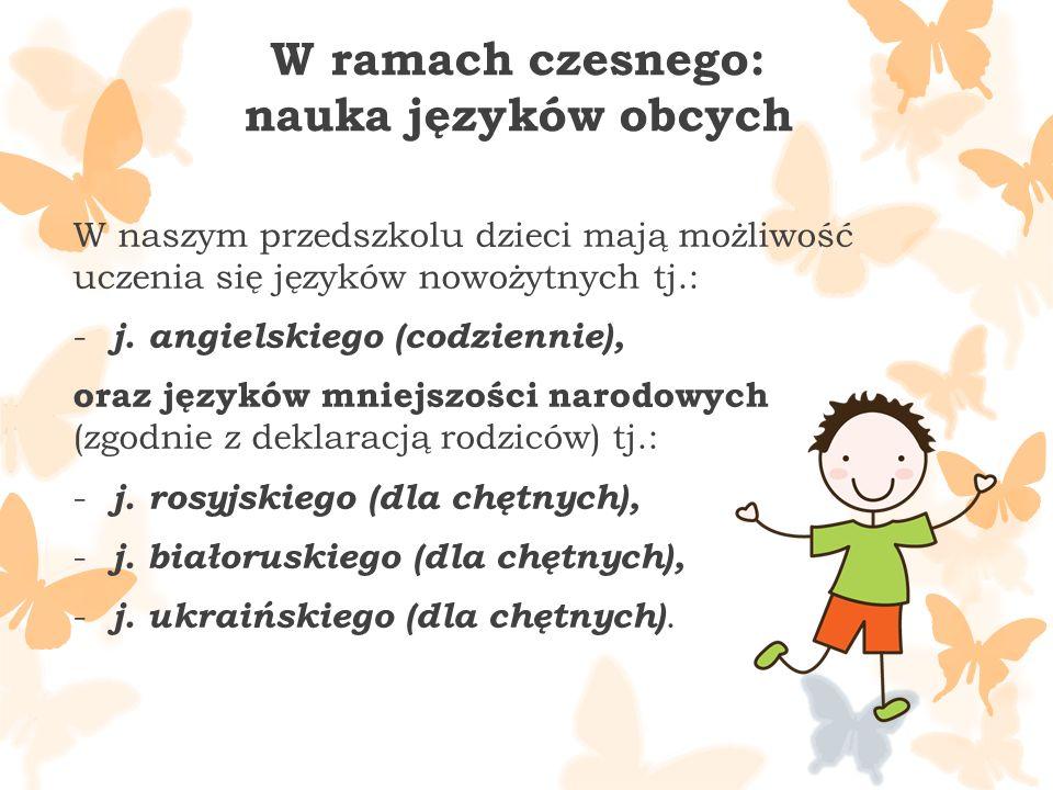 W ramach czesnego: nauka języków obcych W naszym przedszkolu dzieci mają możliwość uczenia się języków nowożytnych tj.: - j.