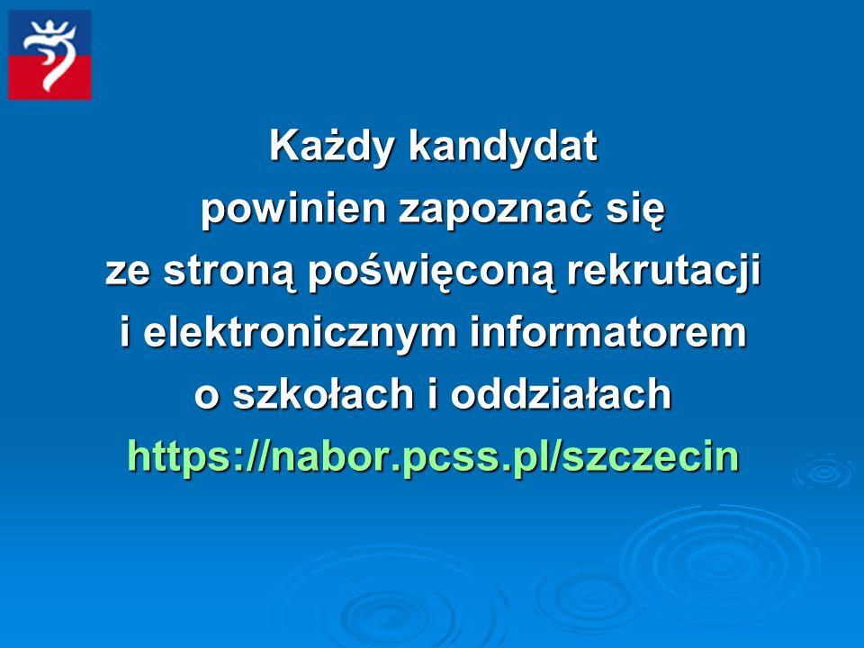 Każdy kandydat powinien zapoznać się ze stroną poświęconą rekrutacji i elektronicznym informatorem o szkołach i oddziałach https://nabor.pcss.pl/szczecin
