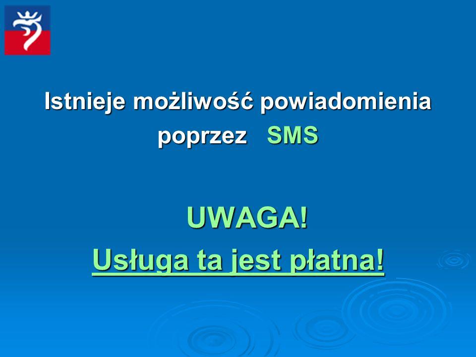 Istnieje możliwość powiadomienia poprzez SMS UWAGA! Usługa ta jest płatna!