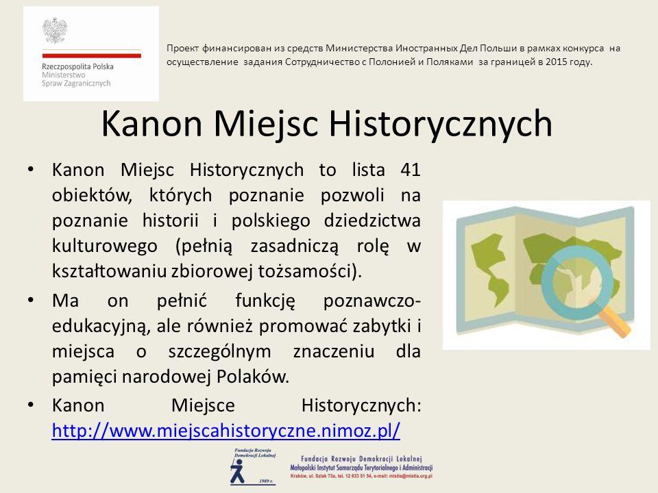 Kanon Miejsc Historycznych to lista 41 obiektów, których poznanie pozwoli na poznanie historii i polskiego dziedzictwa kulturowego (pełnią zasadniczą