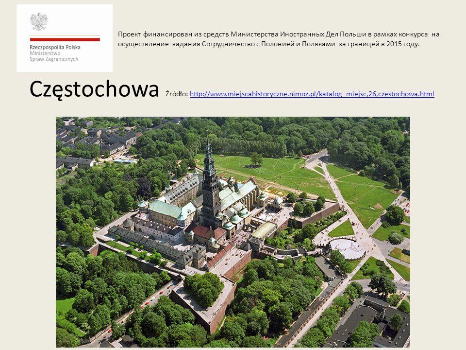 Częstochowa Źródło: http://www.miejscahistoryczne.nimoz.pl/katalog_miejsc,26,czestochowa.htmlhttp://www.miejscahistoryczne.nimoz.pl/katalog_miejsc,26,