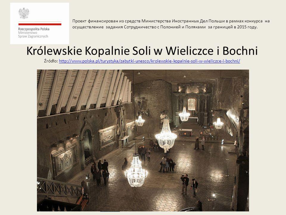Królewskie Kopalnie Soli w Wieliczce i Bochni Źródło: http://www.polska.pl/turystyka/zabytki-unesco/krolewskie-kopalnie-soli-w-wieliczce-i-bochni/http