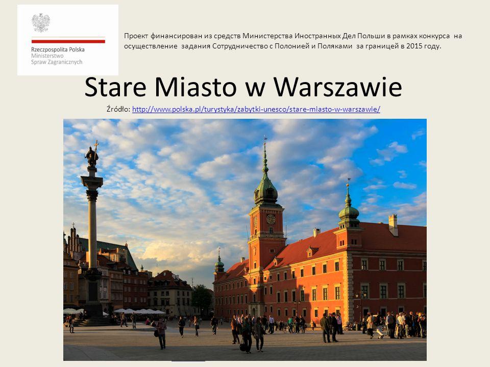 Stare Miasto w Warszawie Źródło: http://www.polska.pl/turystyka/zabytki-unesco/stare-miasto-w-warszawie/http://www.polska.pl/turystyka/zabytki-unesco/