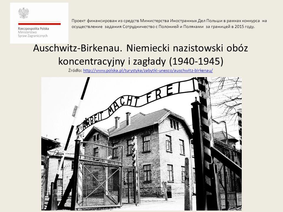 Auschwitz-Birkenau. Niemiecki nazistowski obóz koncentracyjny i zagłady (1940-1945) Źródło: http://www.polska.pl/turystyka/zabytki-unesco/auschwitz-bi