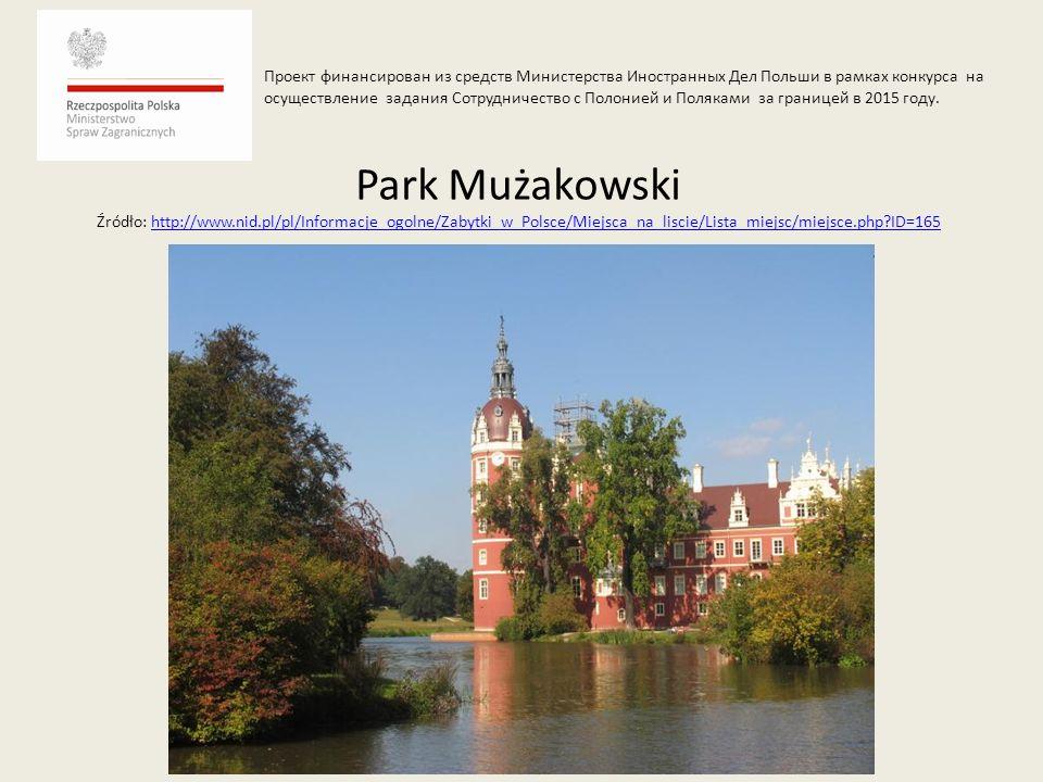 Park Mużakowski Źródło: http://www.nid.pl/pl/Informacje_ogolne/Zabytki_w_Polsce/Miejsca_na_liscie/Lista_miejsc/miejsce.php?ID=165http://www.nid.pl/pl/