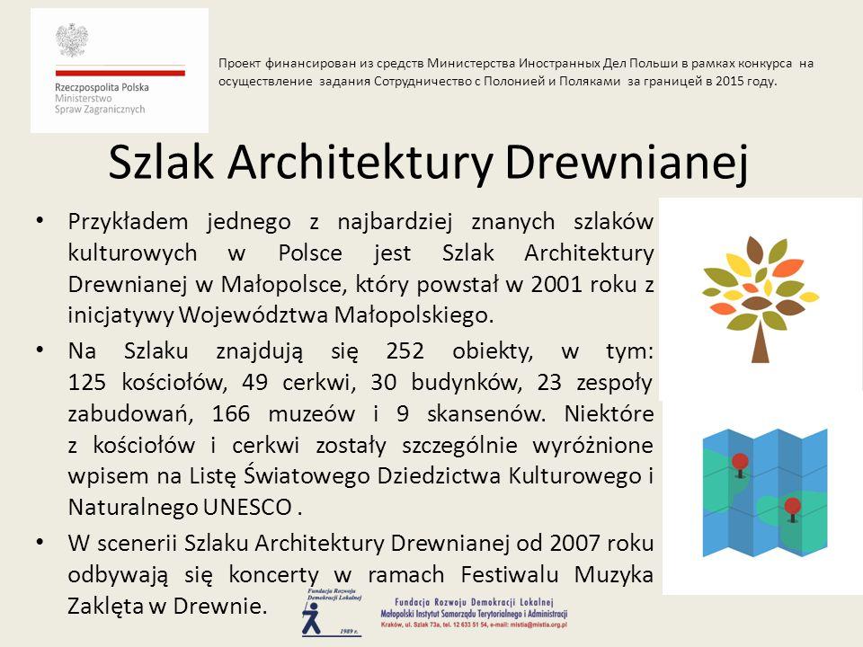 Przykładem jednego z najbardziej znanych szlaków kulturowych w Polsce jest Szlak Architektury Drewnianej w Małopolsce, który powstał w 2001 roku z ini