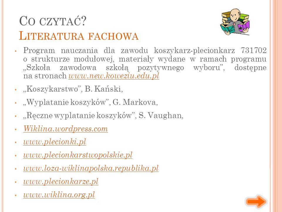 """Program nauczania dla zawodu koszykarz-plecionkarz 731702 o strukturze modułowej, materiały wydane w ramach programu """"Szkoła zawodowa szkołą pozytywnego wyboru , dostępne na stronach www.new.koweziu.edu.plwww.new.koweziu.edu.pl """"Koszykarstwo , B."""
