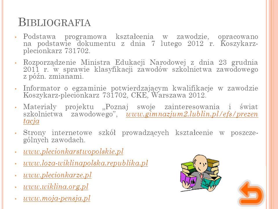B IBLIOGRAFIA Podstawa programowa kształcenia w zawodzie, opracowano na podstawie dokumentu z dnia 7 lutego 2012 r. Koszykarz- plecionkarz 731702. Roz