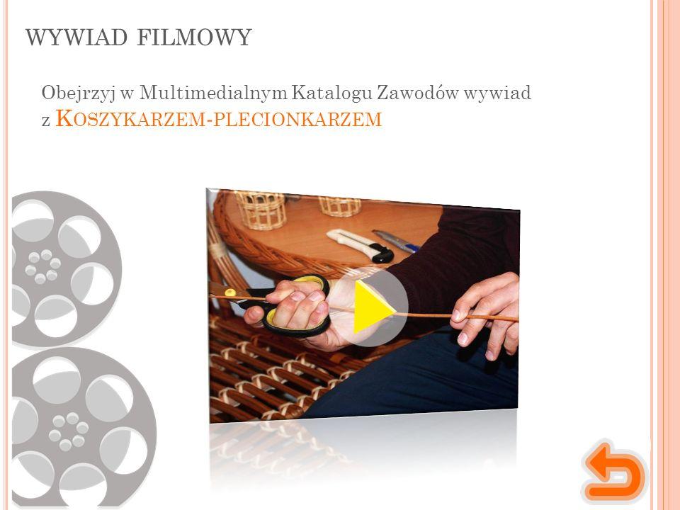 WYWIAD FILMOWY Obejrzyj w Multimedialnym Katalogu Zawodów wywiad z K OSZYKARZEM - PLECIONKARZEM