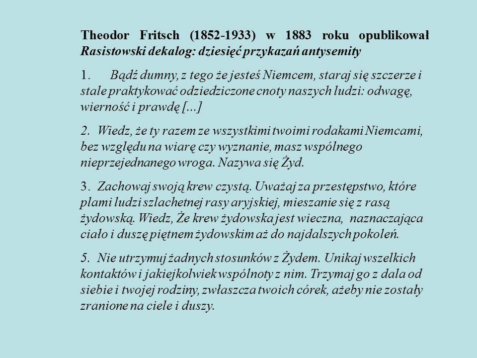 Theodor Fritsch (1852-1933) w 1883 roku opublikował Rasistowski dekalog: dziesięć przykazań antysemity 1.