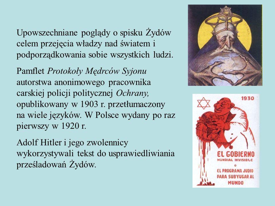 Upowszechniane poglądy o spisku Żydów celem przejęcia władzy nad światem i podporządkowania sobie wszystkich ludzi.