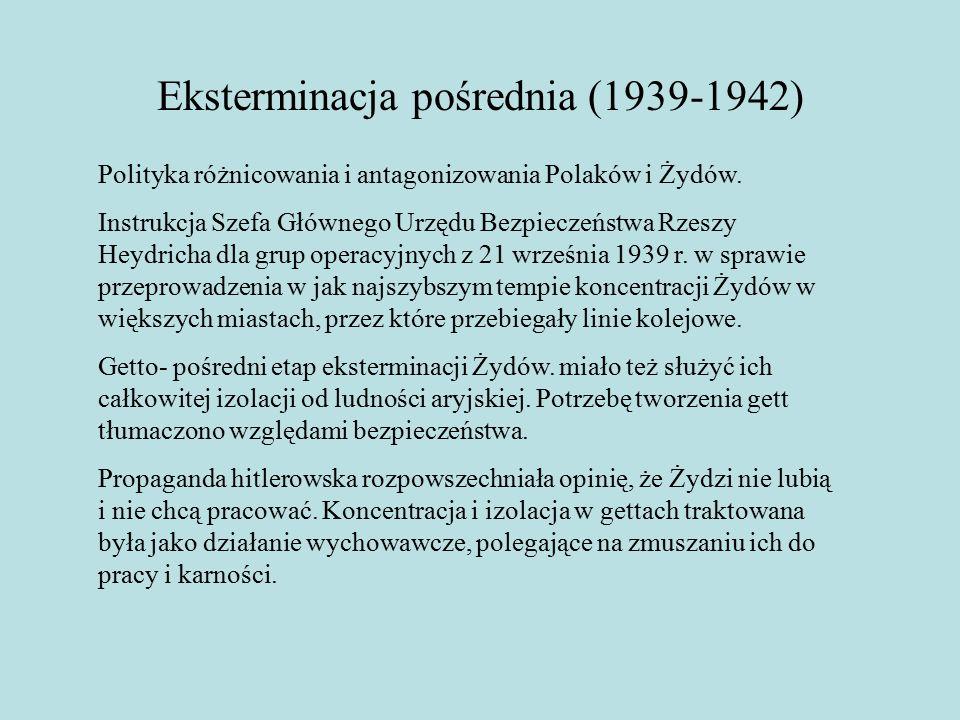 Eksterminacja pośrednia (1939-1942) Polityka różnicowania i antagonizowania Polaków i Żydów.