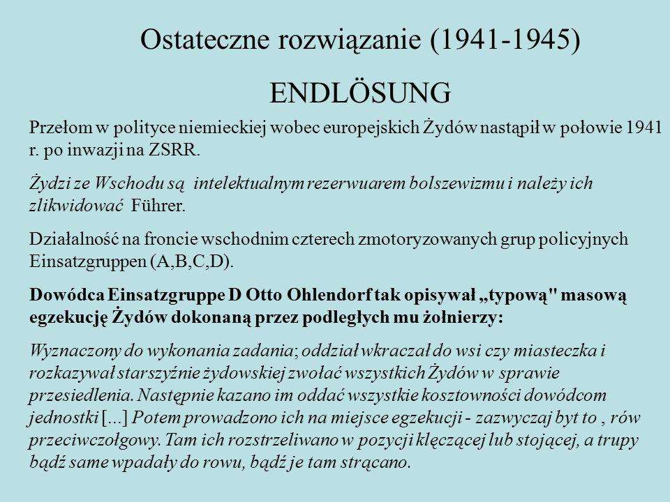 Ostateczne rozwiązanie (1941-1945) ENDLÖSUNG Przełom w polityce niemieckiej wobec europejskich Żydów nastąpił w połowie 1941 r.
