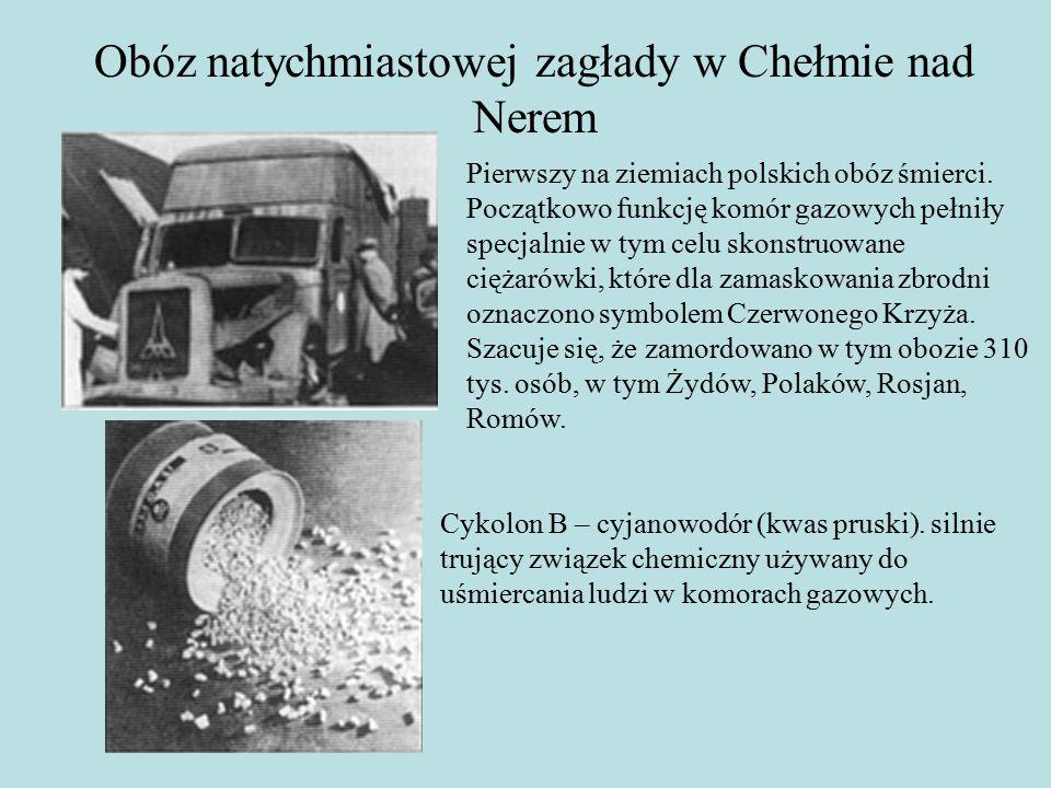 Obóz natychmiastowej zagłady w Chełmie nad Nerem Pierwszy na ziemiach polskich obóz śmierci.