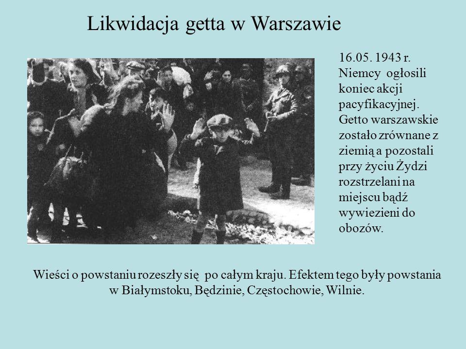 16.05. 1943 r. Niemcy ogłosili koniec akcji pacyfikacyjnej.