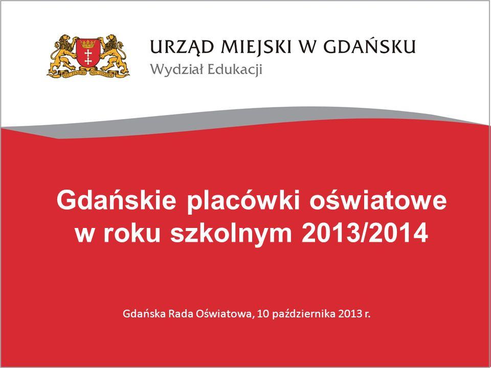 Gdańskie placówki oświatowe w roku szkolnym 2013/2014 Gdańska Rada Oświatowa, 10 października 2013 r.