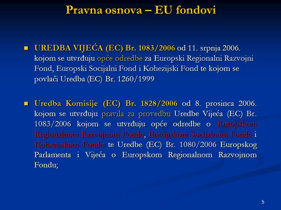 5 Pravna osnova – EU fondovi UREDBA VIJEĆA (EC) Br. 1083/2006 od 11. srpnja 2006. kojom se utvrđuju opće odredbe za Europski Regionalni Razvojni Fond,