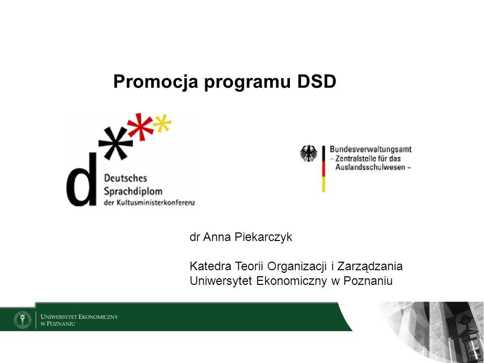 Promocja programu DSD dr Anna Piekarczyk Katedra Teorii Organizacji i Zarządzania Uniwersytet Ekonomiczny w Poznaniu