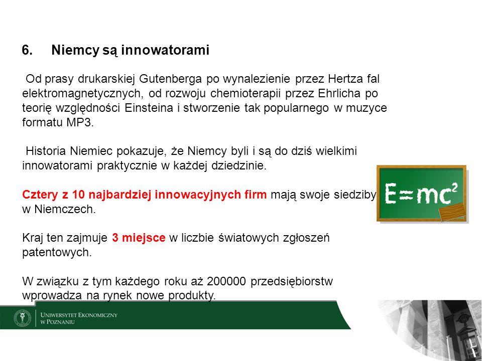 6. Niemcy są innowatorami Od prasy drukarskiej Gutenberga po wynalezienie przez Hertza fal elektromagnetycznych, od rozwoju chemioterapii przez Ehrlic