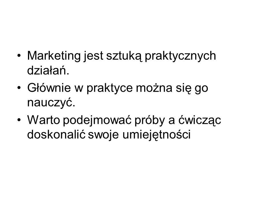 Marketing jest sztuką praktycznych działań. Głównie w praktyce można się go nauczyć.