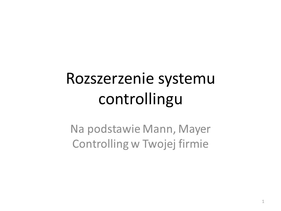 Rozszerzenie systemu controllingu Na podstawie Mann, Mayer Controlling w Twojej firmie 1