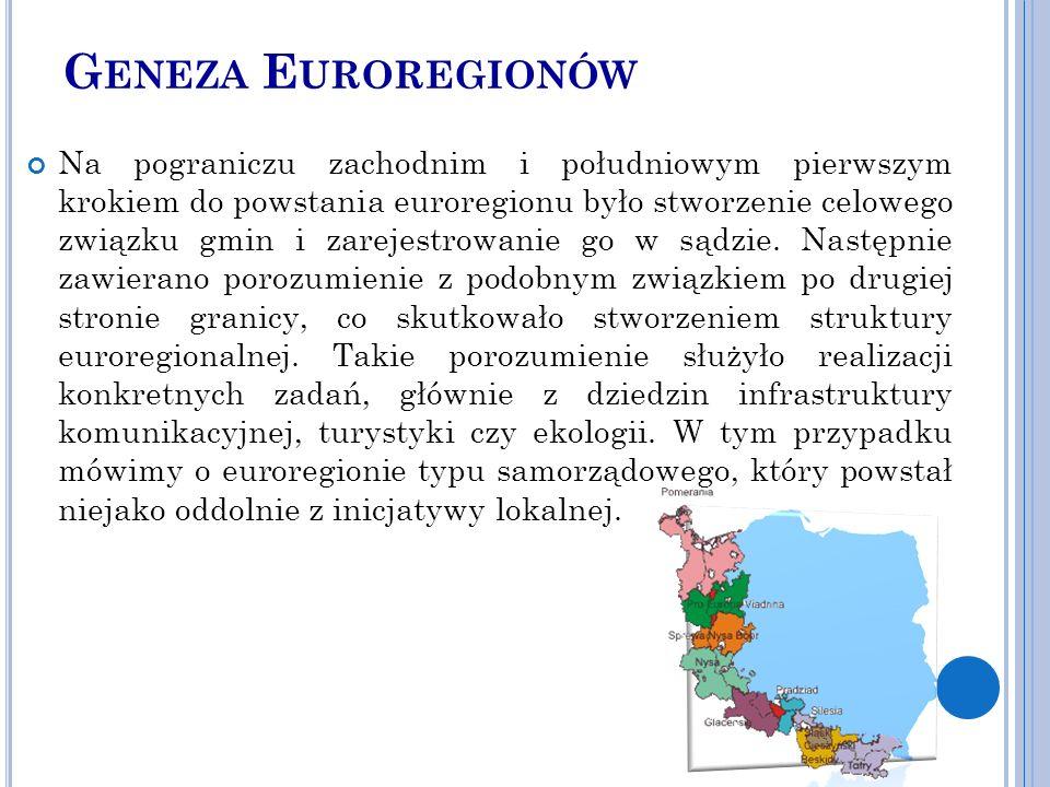 G ENEZA E UROREGIONÓW Na pograniczu zachodnim i południowym pierwszym krokiem do powstania euroregionu było stworzenie celowego związku gmin i zarejestrowanie go w sądzie.