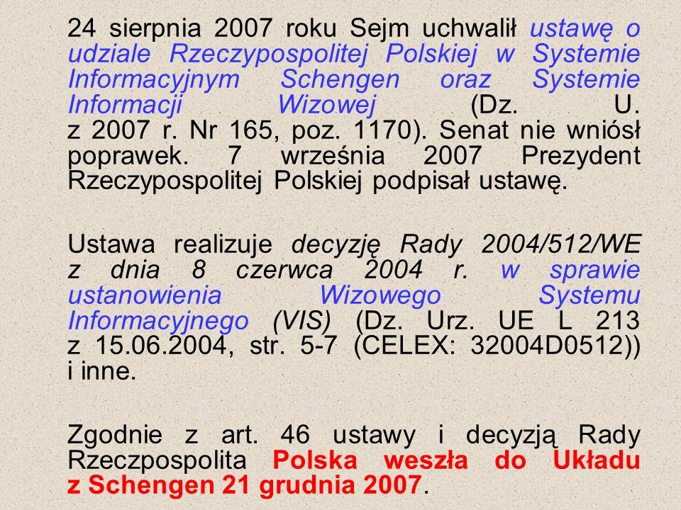 24 sierpnia 2007 roku Sejm uchwalił ustawę o udziale Rzeczypospolitej Polskiej w Systemie Informacyjnym Schengen oraz Systemie Informacji Wizowej (Dz.