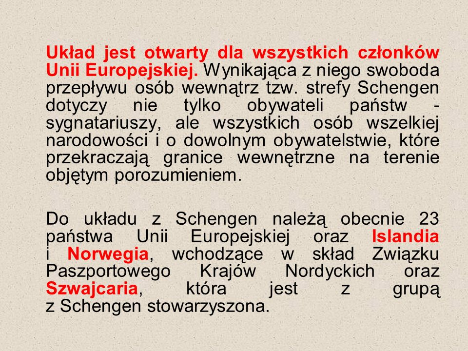 Układ jest otwarty dla wszystkich członków Unii Europejskiej.