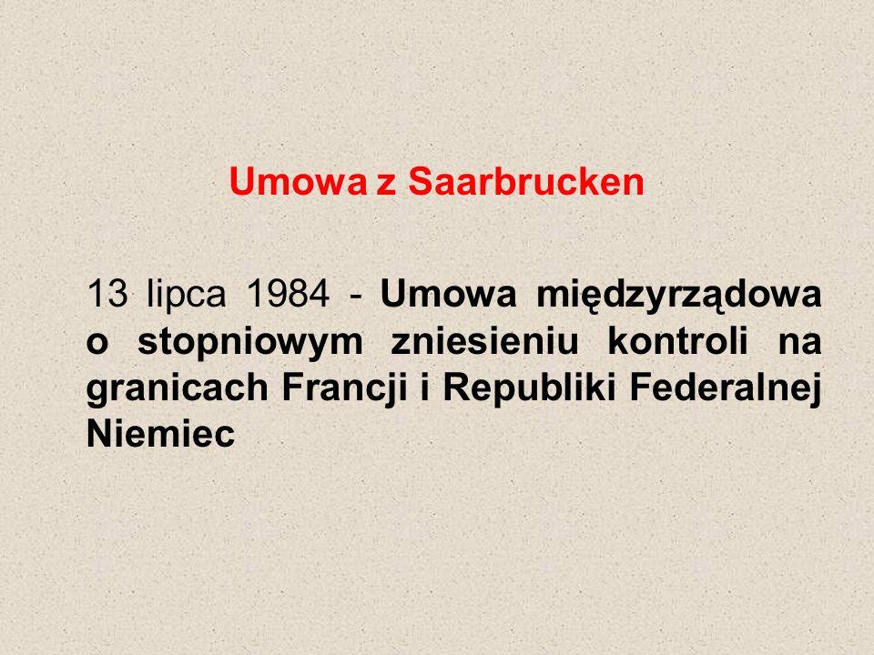 Umowa z Saarbrucken 13 lipca 1984 - Umowa międzyrządowa o stopniowym zniesieniu kontroli na granicach Francji i Republiki Federalnej Niemiec