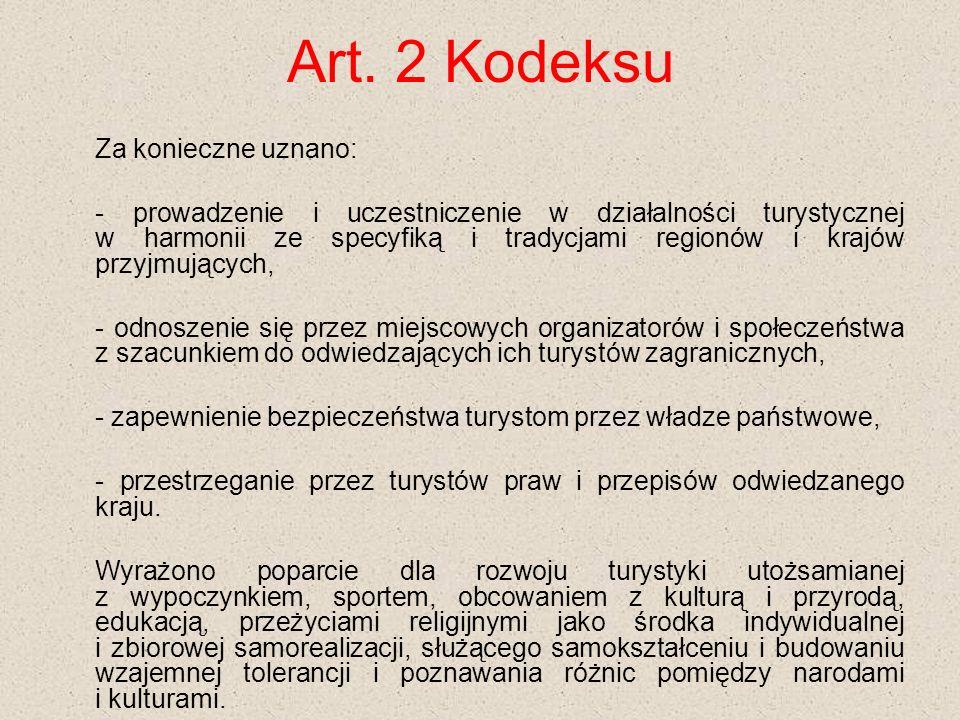 Art. 2 Kodeksu Za konieczne uznano: - prowadzenie i uczestniczenie w działalności turystycznej w harmonii ze specyfiką i tradycjami regionów i krajów