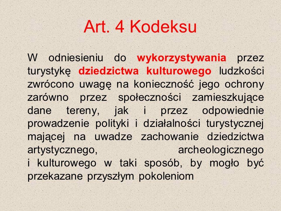 Art. 4 Kodeksu W odniesieniu do wykorzystywania przez turystykę dziedzictwa kulturowego ludzkości zwrócono uwagę na konieczność jego ochrony zarówno p
