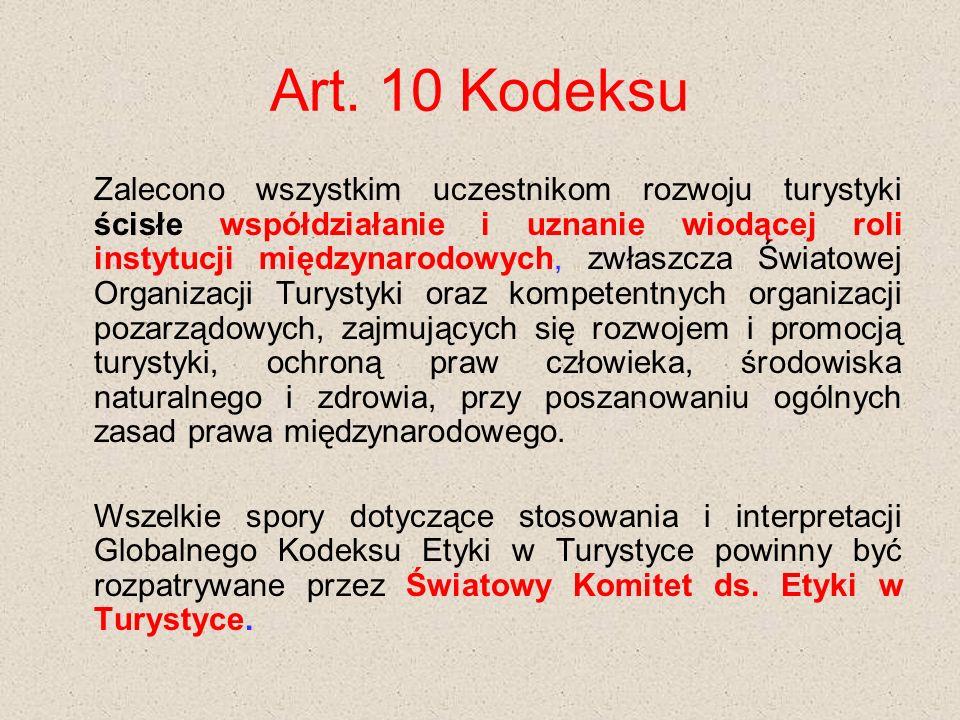 Art. 10 Kodeksu Zalecono wszystkim uczestnikom rozwoju turystyki ścisłe współdziałanie i uznanie wiodącej roli instytucji międzynarodowych, zwłaszcza