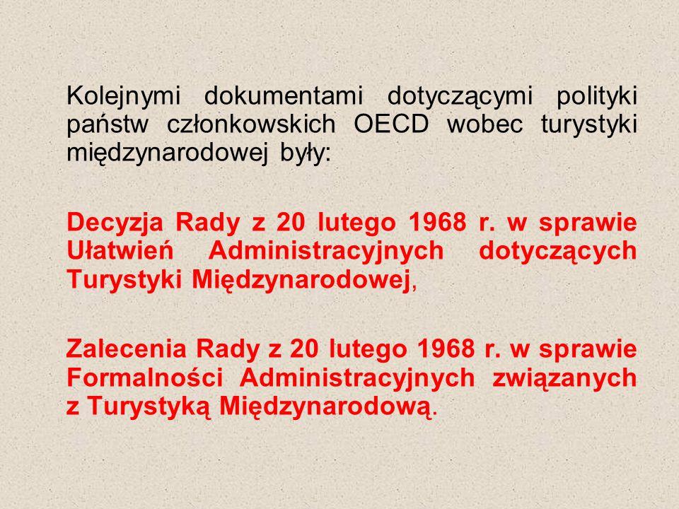 Kolejnymi dokumentami dotyczącymi polityki państw członkowskich OECD wobec turystyki międzynarodowej były: Decyzja Rady z 20 lutego 1968 r.
