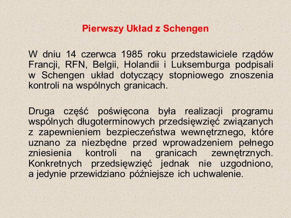 Pierwszy Układ z Schengen W dniu 14 czerwca 1985 roku przedstawiciele rządów Francji, RFN, Belgii, Holandii i Luksemburga podpisali w Schengen układ dotyczący stopniowego znoszenia kontroli na wspólnych granicach.