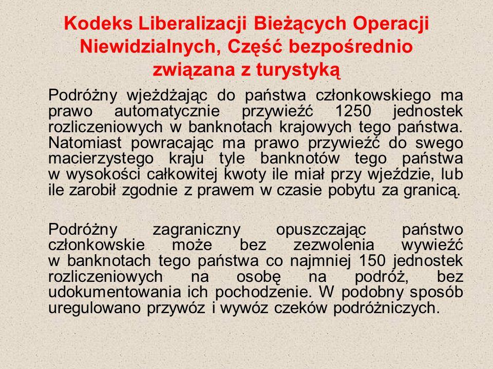 Kodeks Liberalizacji Bieżących Operacji Niewidzialnych, Część bezpośrednio związana z turystyką Podróżny wjeżdżając do państwa członkowskiego ma prawo automatycznie przywieźć 1250 jednostek rozliczeniowych w banknotach krajowych tego państwa.