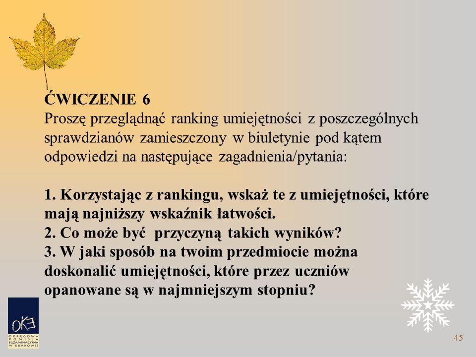 45 ĆWICZENIE 6 Proszę przeglądnąć ranking umiejętności z poszczególnych sprawdzianów zamieszczony w biuletynie pod kątem odpowiedzi na następujące zagadnienia/pytania: 1.