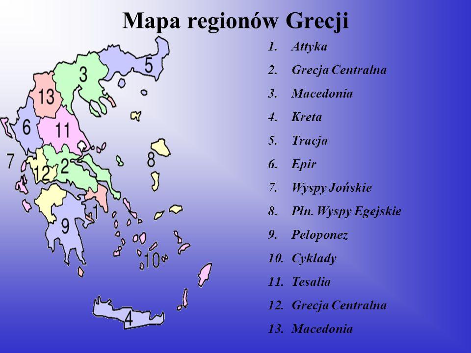 Mapa regionów Grecji 1.Attyka 2.Grecja Centralna 3.Macedonia 4.Kreta 5.Tracja 6.Epir 7.Wyspy Jońskie 8.Płn. Wyspy Egejskie 9.Peloponez 10.Cyklady 11.T